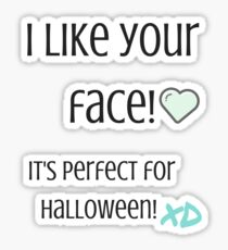 I Like Your Face! Sticker