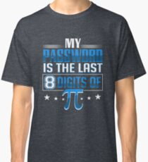 My Password Is The Last 8 Digits Of Pi Symbol 3.14 i Day Classic T-Shirt