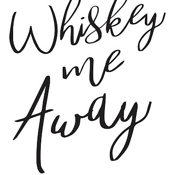 Whiskey Me Away by partyanimal