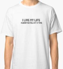 I Live My Life a Quarter Mile Classic T-Shirt