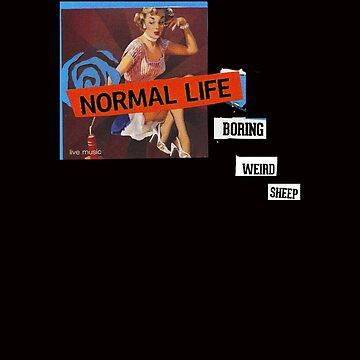 Normal life is boring, weird. Don't be a sheeple. Vintage collage tshirt by SOpunk