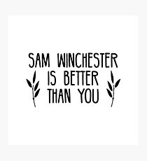 Sam Winchester is Better Than You Photographic Print