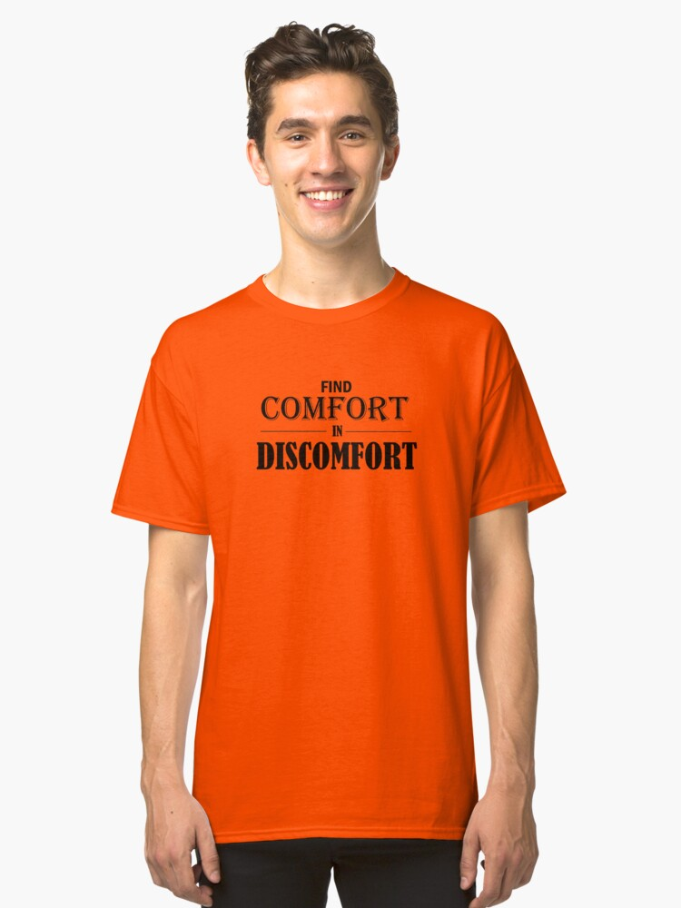 Find Comfort In Discomfort Classic T-Shirt Front