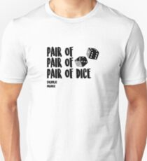 Pair of, Pair of, Pair of dice - Puns, Song, Lyrics, Wordplay, Funny, Jokes,  Punny, Clever, Cool, Witty, Double Meaning, Humor, Laugh, Paronomasia, Paradise, Coldplay, Dice, Pair Unisex T-Shirt