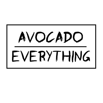 Avocado. Over. Everything by philschnix