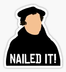 """Martin Luther- """"Nailed it!"""" Sticker"""
