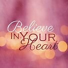 Believe in Your Heart Typography  by Nicola  Pearson