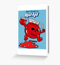 Don't drink the kool-aid Greeting Card