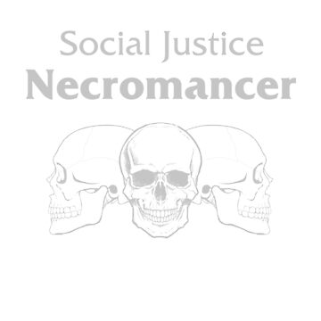 Social Justice Necromancer by VonAether