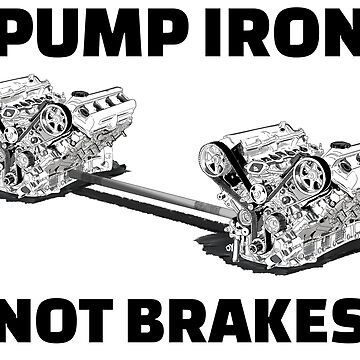 Pump Iron, Not Brakes by willhpacheco