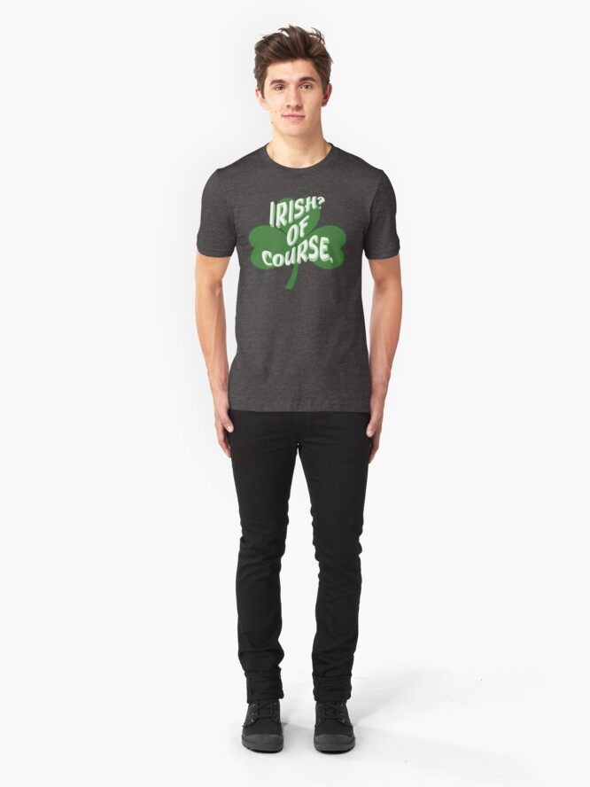 Alternate view of Irish? Of Course St. Patrick's Day  Slim Fit T-Shirt