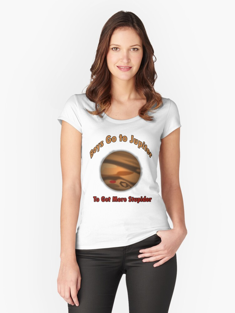 boys go to jupiter to get more stupider women s fitted scoop t