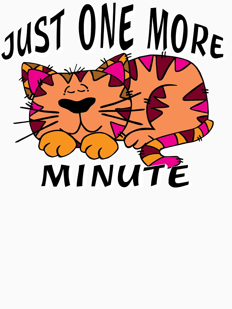 Just One More Minute Sleepy Cat Shirt by Rightbrainwoman