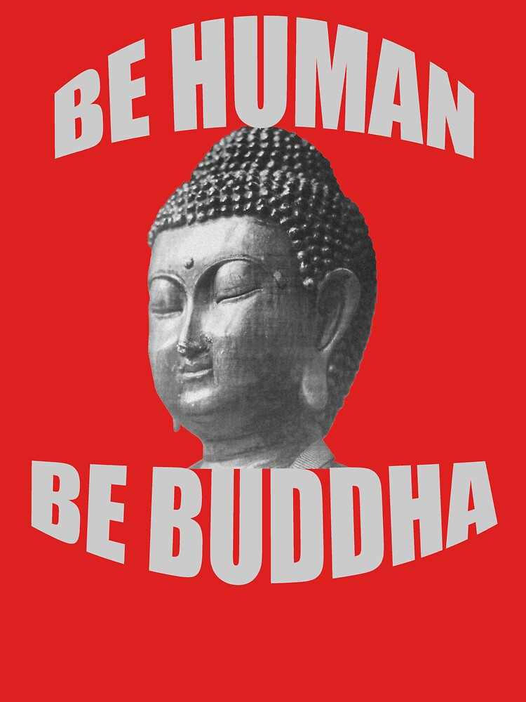 Be Human Be Buddha Inspirational Shirt by Rightbrainwoman