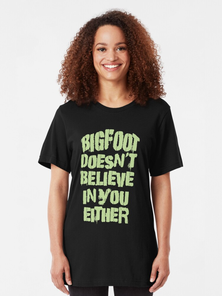 Alternate view of Bigfoot Doesn't Believe in You Either Tee Slim Fit T-Shirt