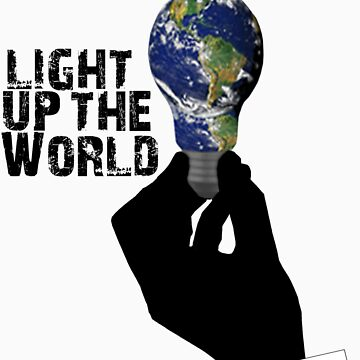 Light Up the World by KillbotClothing