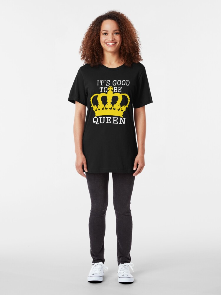 Alternate view of It's Good to be Queen Slim Fit T-Shirt