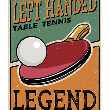Left Handed Table Tennis Player Legend by astralprints