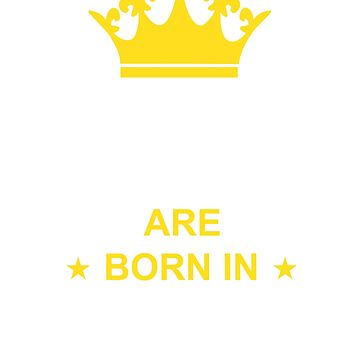 KINGS ARE BORN IN APRIL by MOTIVATIC