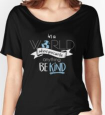 In a World Where You Can Be Anything Be Kind Women's Relaxed Fit T-Shirt