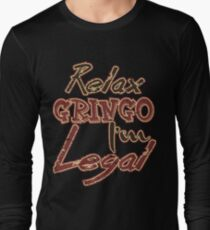 t shirt Relax gringo I'm legal Long Sleeve T-Shirt