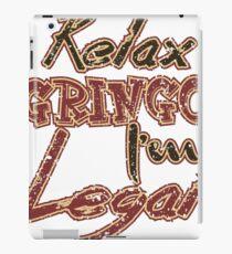 t shirt Relax gringo I'm legal iPad Case/Skin