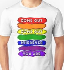 Come Out Wherever You Are T-Shirt