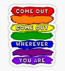 Come Out Wherever You Are Sticker