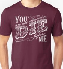 you are not allowed to die before me Slim Fit T-Shirt