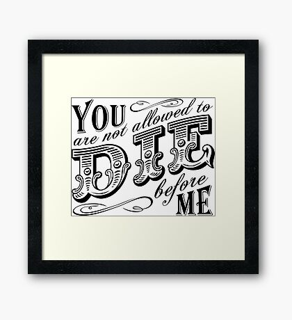 you are not allowed to die before me Framed Print