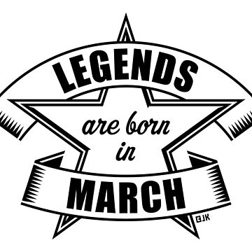 Legends are born in March (Birthday / Present / Gift / Black) by MrFaulbaum