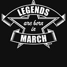 Legends are born in March (Birthday / Present / Gift / White) by MrFaulbaum