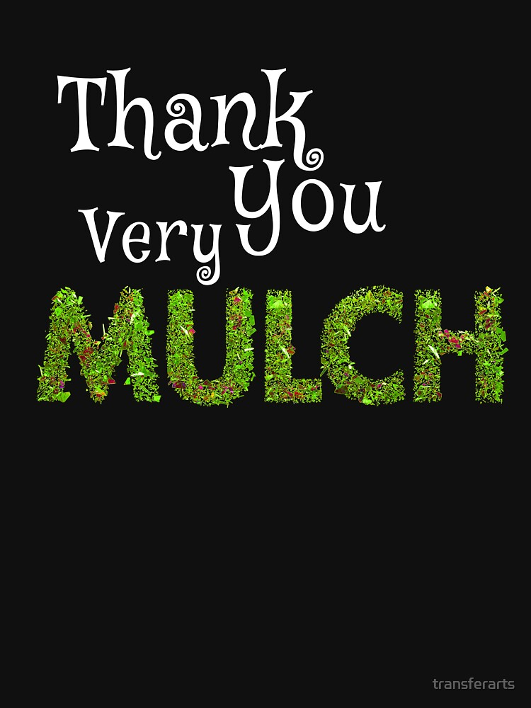 Thank You Very Mulch by transferarts