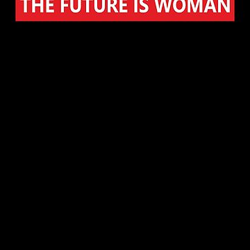 The Future is Woman Womans Day quote  by overclock360