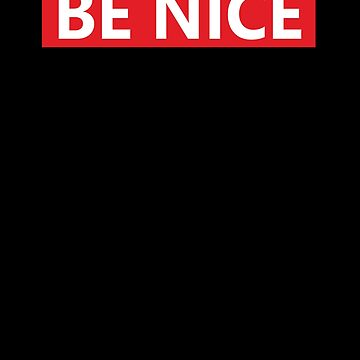 Be Nice by overclock360