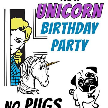 It's A Unicorn Birthday Party - No Pugs by transferarts