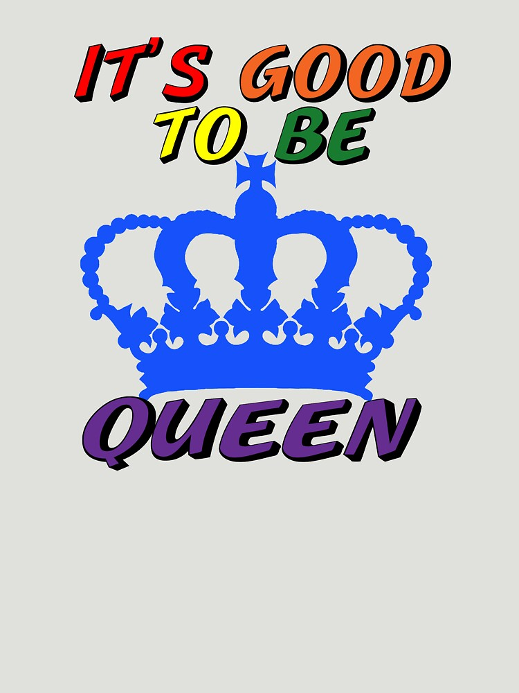 It's Good to Be Queen LGBTQ by Rightbrainwoman