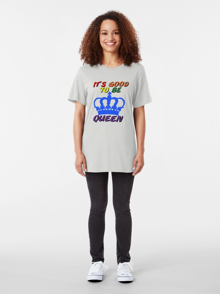 Alternate view of It's Good to Be Queen LGBTQ Slim Fit T-Shirt