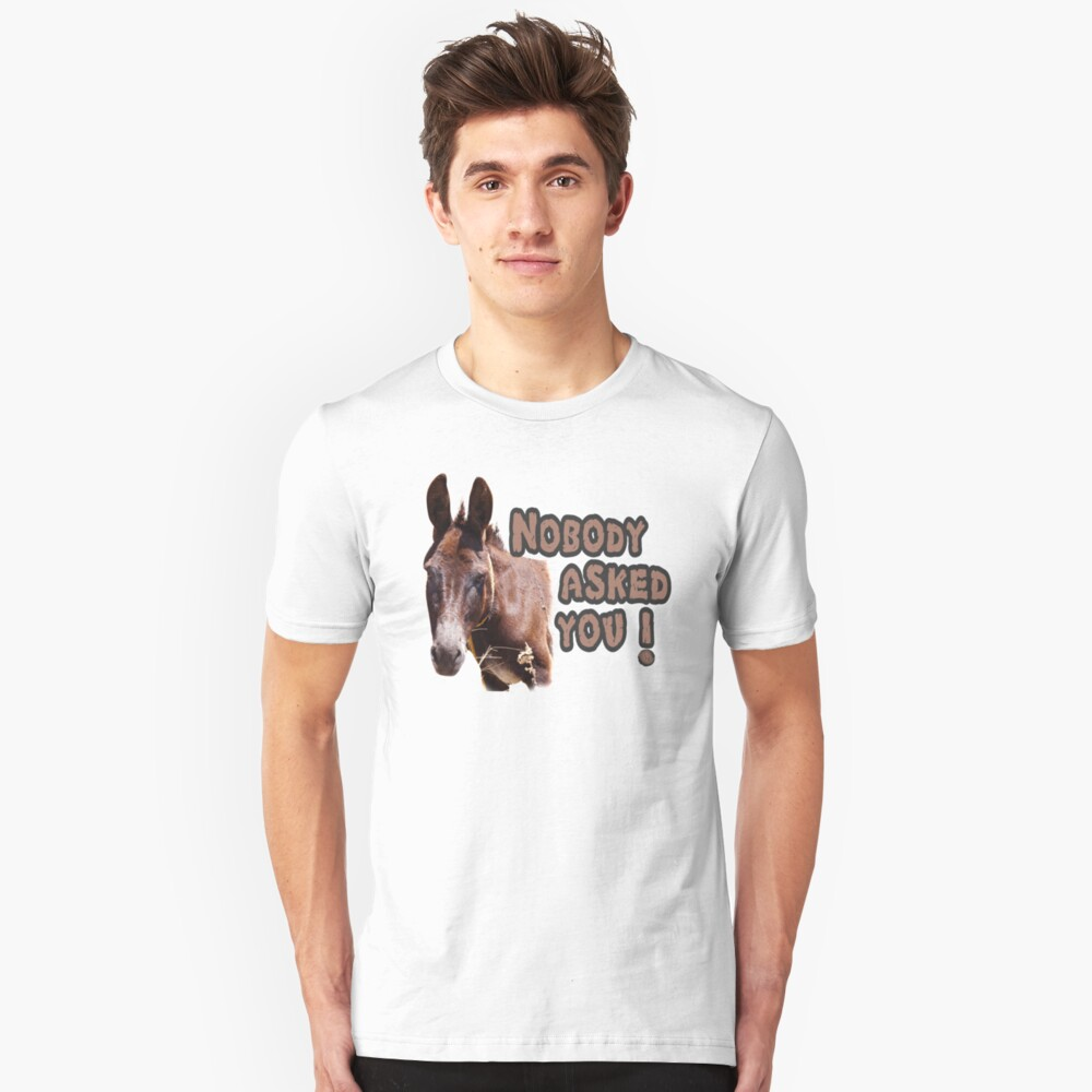 Nobody Asked You Jackass Slim Fit T-Shirt
