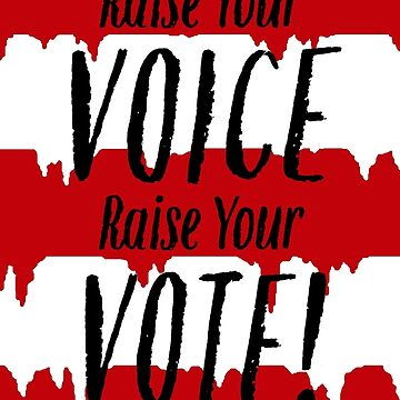 Raise Your VOTE! by ArtByJPDesigns