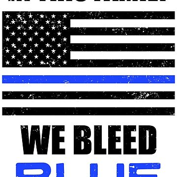 In this family we bleed Blue Police Officer Shirt by worksaheart