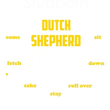 Stubborn Dutch Shepherd tricks - dogs funny t shirt by oocrazydesignoo