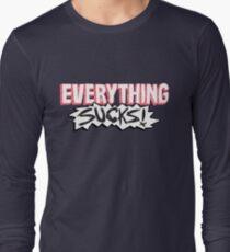 Everything Sucks! Long Sleeve T-Shirt
