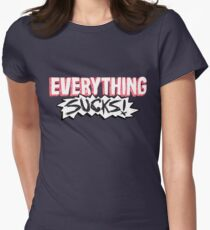 Everything Sucks! Fitted T-Shirt
