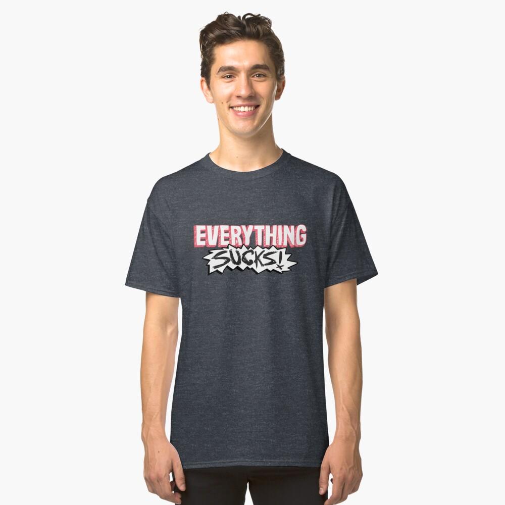 Everything Sucks! Classic T-Shirt