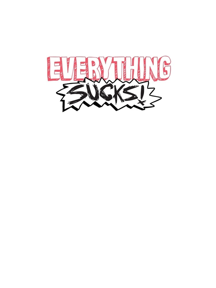 Everything Sucks! by gameboylands