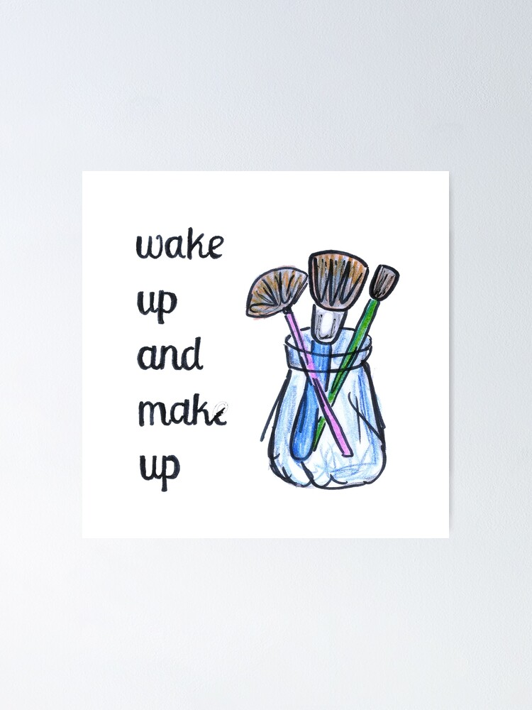Wake Up And Make Up Funny Make Up Artis Quotes Poster By