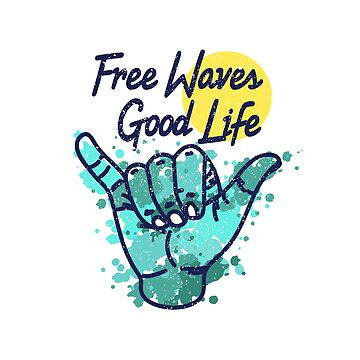 Free Waves Good life! Shaka hand sign by InnaQueen