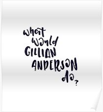 What would Gillian Anderson do? Poster