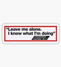 Leave me alone I know what I'm doing Kimi Räikkönen sticker  Sticker